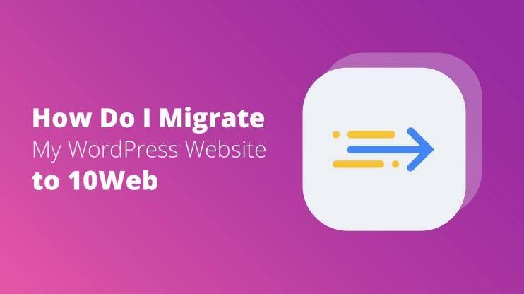 how-do-i-migrate-my-wordpress-website-to-10web