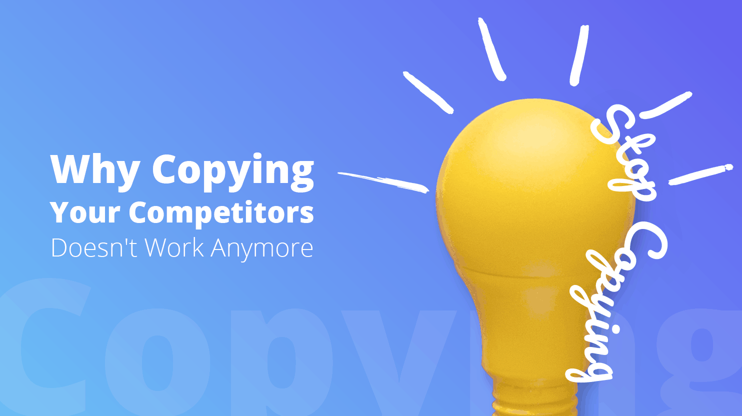 Why Copying Your Competitor Doesn't Work Anymore