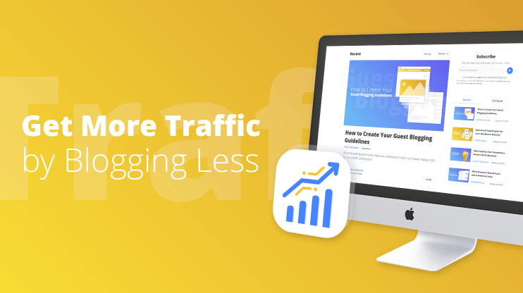 Get More Traffic by Blogging Less