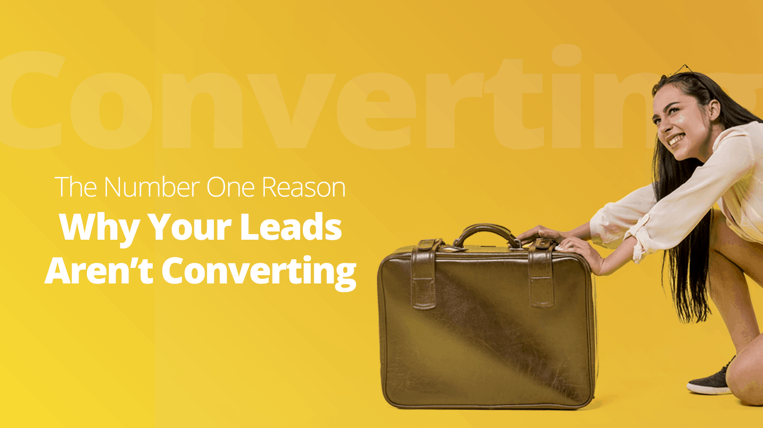 The Number One Reason Why Your Leads are Not Converting