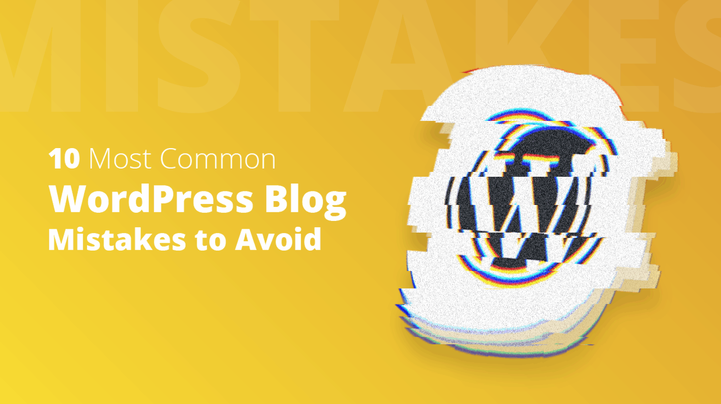 10 Most Common WordPress Blog Mistakes to Avoid