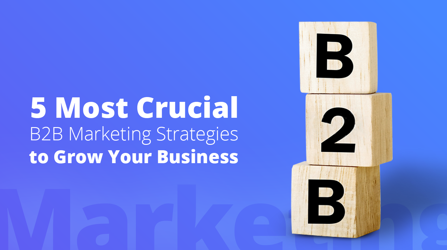 5 most crucial b2b marketing strategies to grow your business
