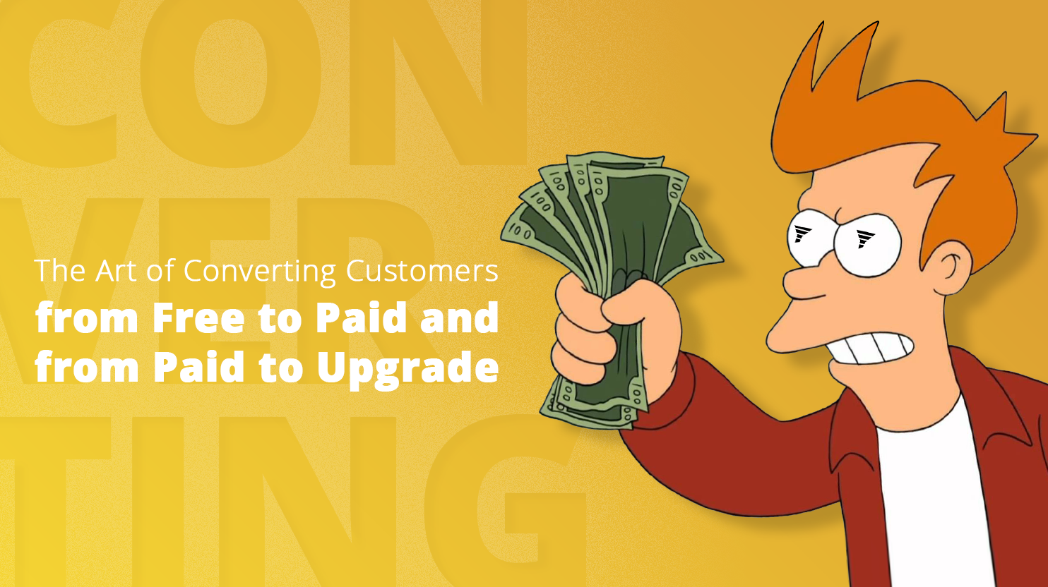 The Art of Converting Customers from Free to Paid and from Paid to Upgrade