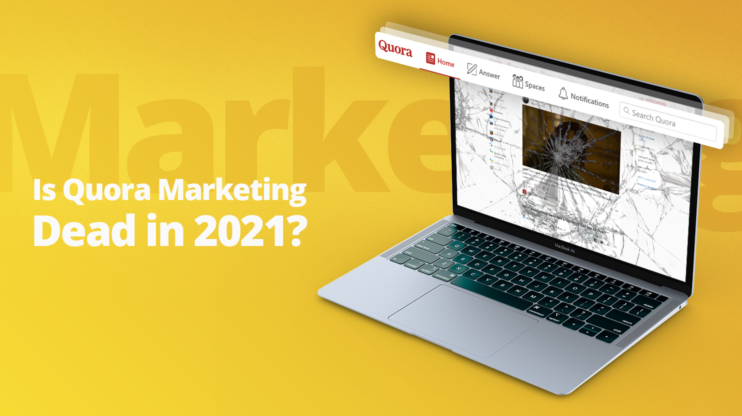 Is Quora Marketing Dead in 2021