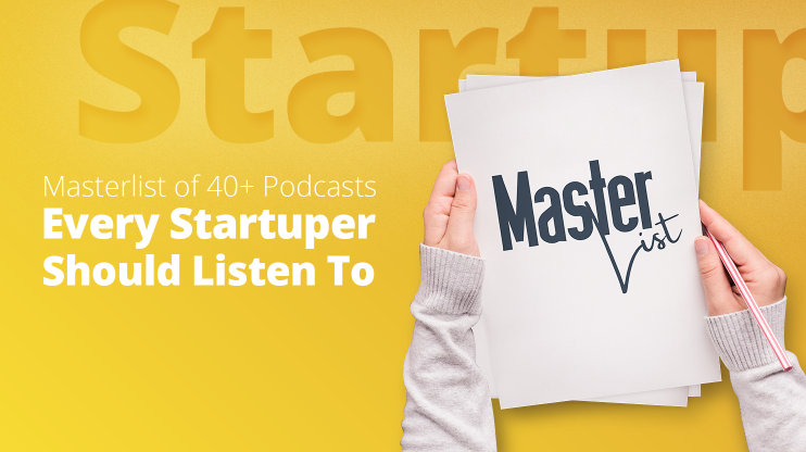 Masterlist of 40+ Podcasts Every Startuper Should Listen To