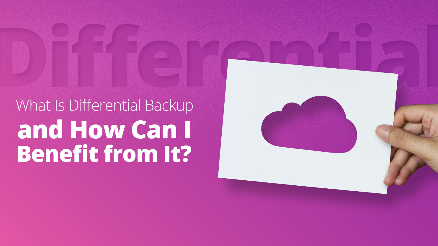 What Is Differential Backup and How Can I Benefit from It?