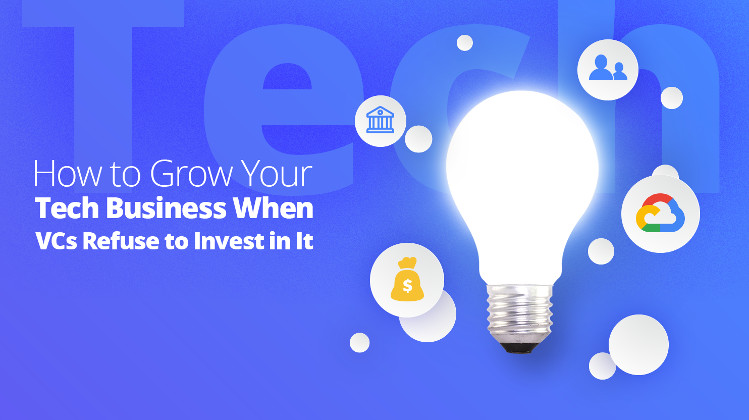 How to Grow Your Tech Business When VCs Refuse to Invest in It