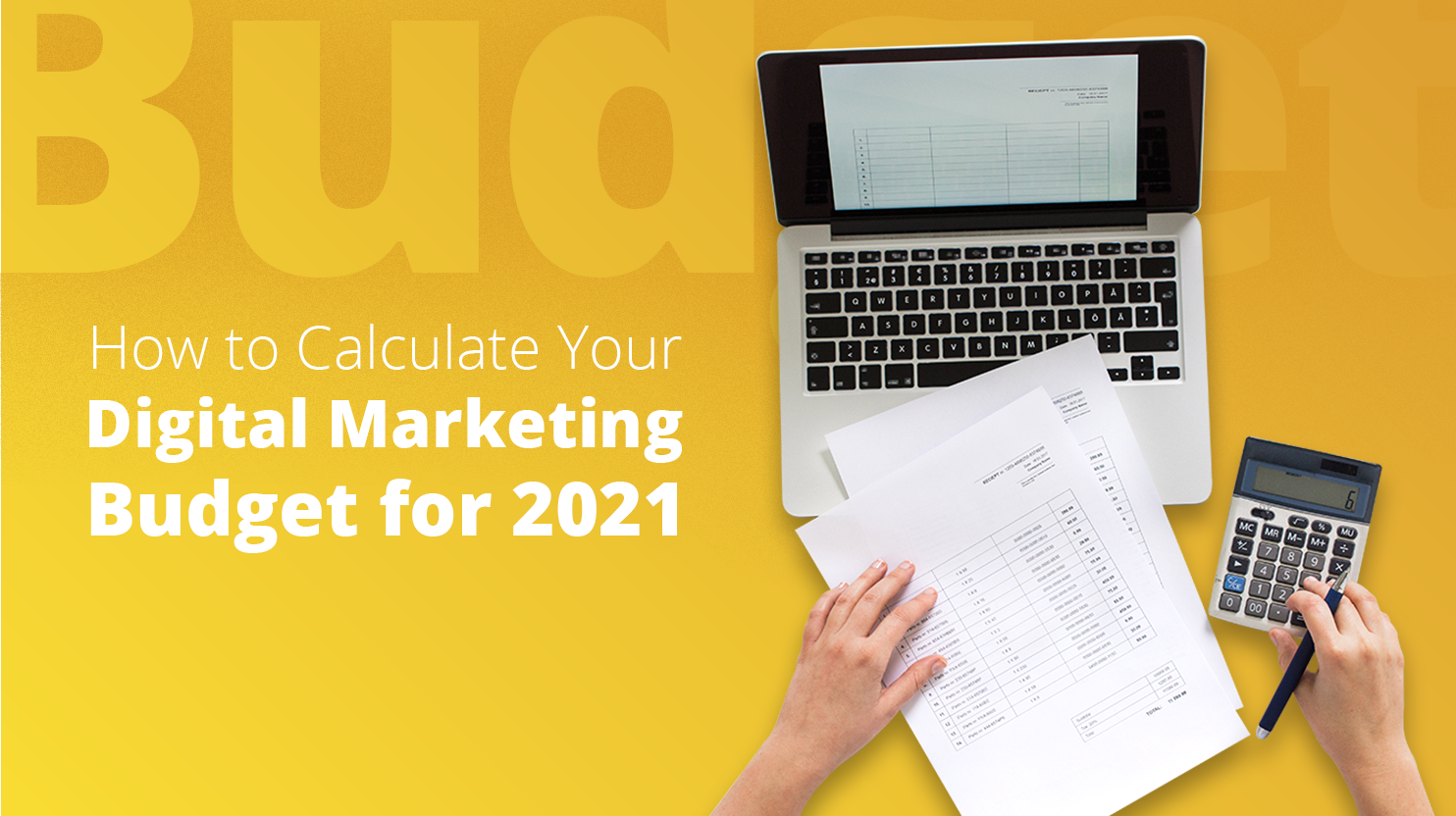 """How to calculate digital marketing budget for 2021"" written in white over mustard yellow background. To the right a picture of a laptop, some papers, and a calculator."