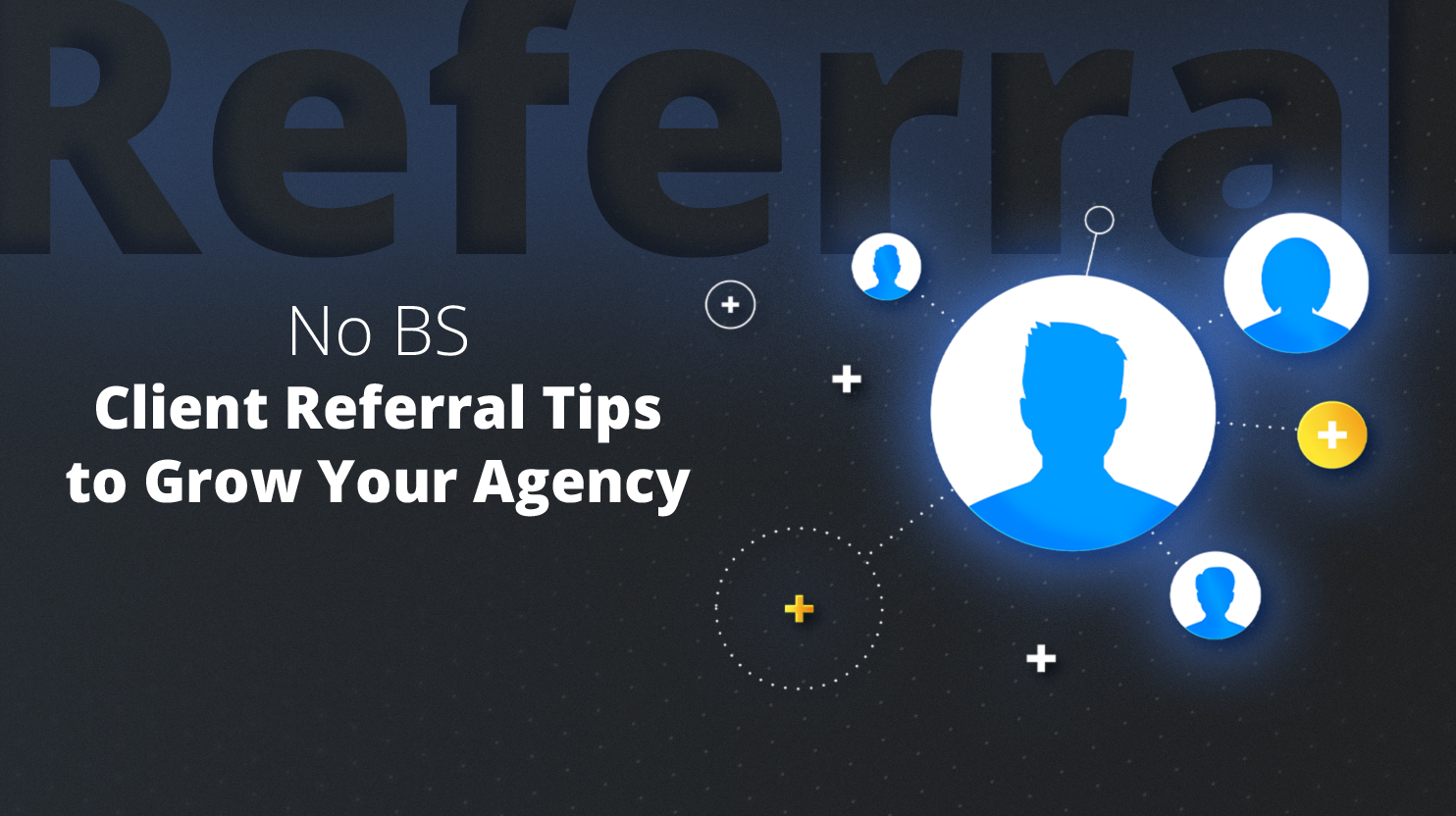 No BS Client Referral Tips to Grow Your Agency