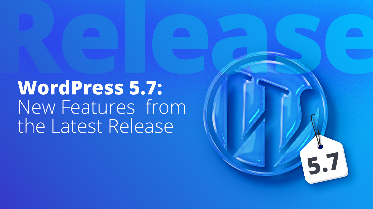 WordPress 5.7 New Features from the Latest Release