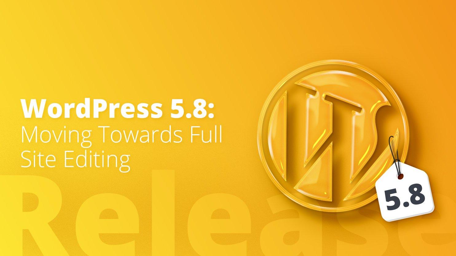 WordPress 5.8: Moving Towards Full Site Editing