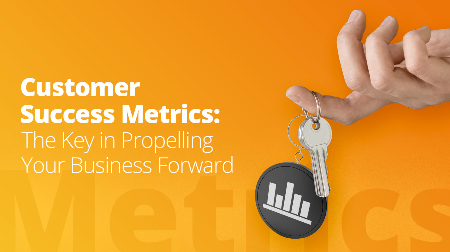 Customer Success Metrics: The Key in Propelling Your Business Forward